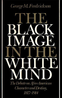 The Black Image in the White Mind: The Debate on Afro-American Character and Destiny, 18171914