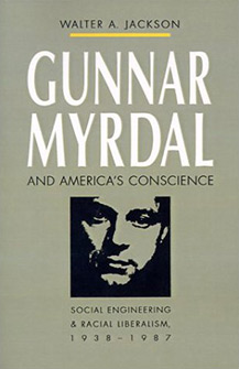 Gunnar Myrdal and America's Conscience: Social Engineering and Racial Liberalism, 1938–1987
