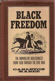 Black Freedom: The Nonviolent Abolitionists From 1830 Through the Civil War