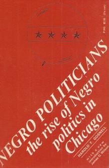 Negro Politicians: The Rise of Negro Politics in Chicago