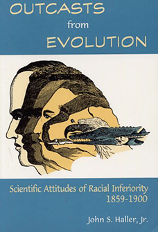Outcasts from Evolution: Scientific Attitudes of Racial Inferiority, 1859–1900