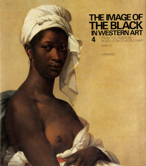 The Image of the Black in Western Art From the American Revolution to World War I, Vol. 4, Part 1, Slaves and Liberators, and Vol. 4, Part 2, Black Models and White Myths