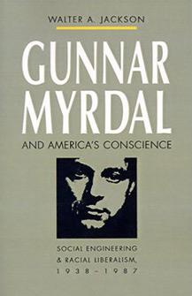 Gunnar Myrdal and America's Conscience: Social Engineering and Racial Liberalism, 1938–1987