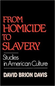From Homicide to Slaver: Studies in American Culture by David Brion Davis